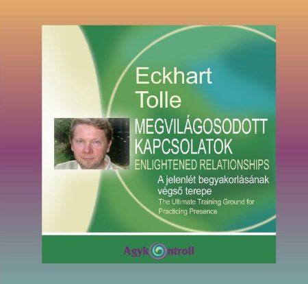 Megvilágosodott kapcsolatok (A jelenlét begyakorlásának végső terepe) - kiskönyv és CD melléklet - Tolle