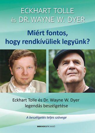 Miért fontos, hogy rendkívüliek legyünk? - Ajándék DVD-melléklettel - Eckhart Tolle és Dr. Wayne W. Dyer legendás beszélgetése