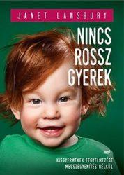 Nincs rossz gyerek - Kisgyermekek fegyelmezése megszégyenítés nélkül