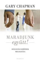 Maradjunk együtt! - Házassági krízisek megoldása -Gary Chapman