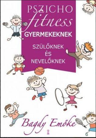 Pszichofitness gyermekeknek - Szorongásoldás, indulatkezelés, lelki egészség - avagy mitől lehetünk boldogabbak