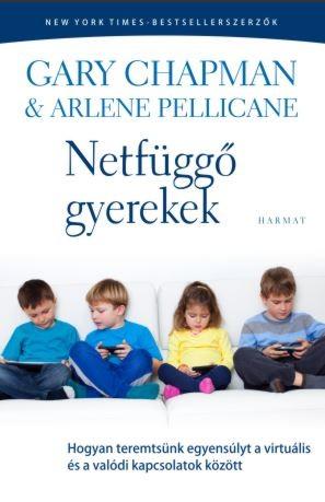 Netfüggő gyerekek Hogyan teremtsünk egyensúlyt a virtuális és a valódi kapcsolatok között - Gary Chapman